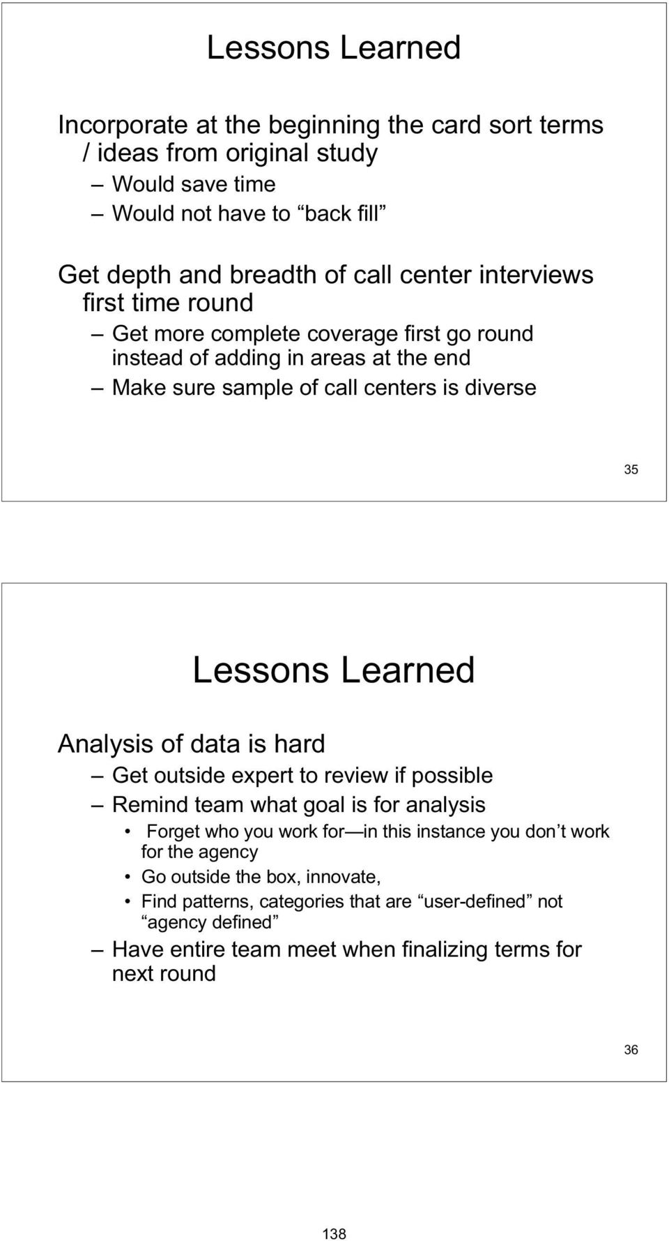 Learned Analysis of data is hard Get outside expert to review if possible Remind team what goal is for analysis Forget who you work for in this instance you don t work