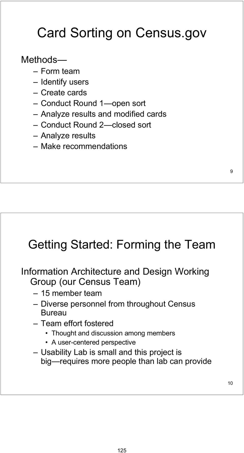 sort Analyze results Make recommendations 9 Getting Started: Forming the Team Information Architecture and Design Working Group (our