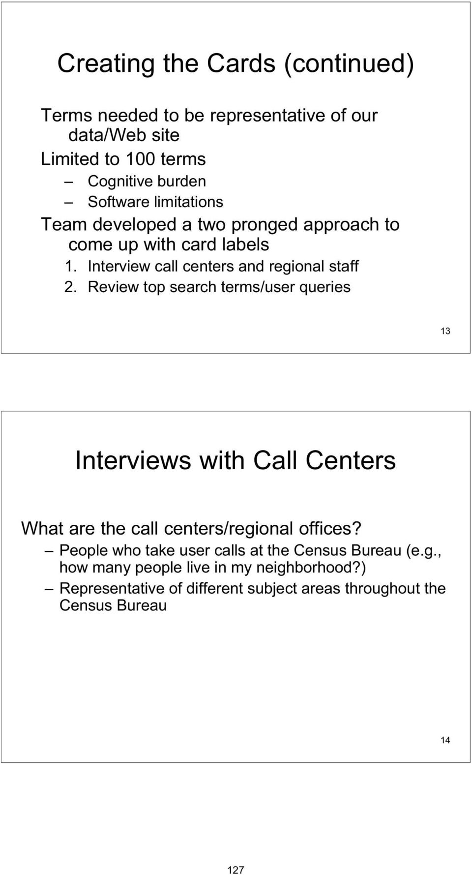 Review top search terms/user queries 13 Interviews with Call Centers What are the call centers/regional offices?