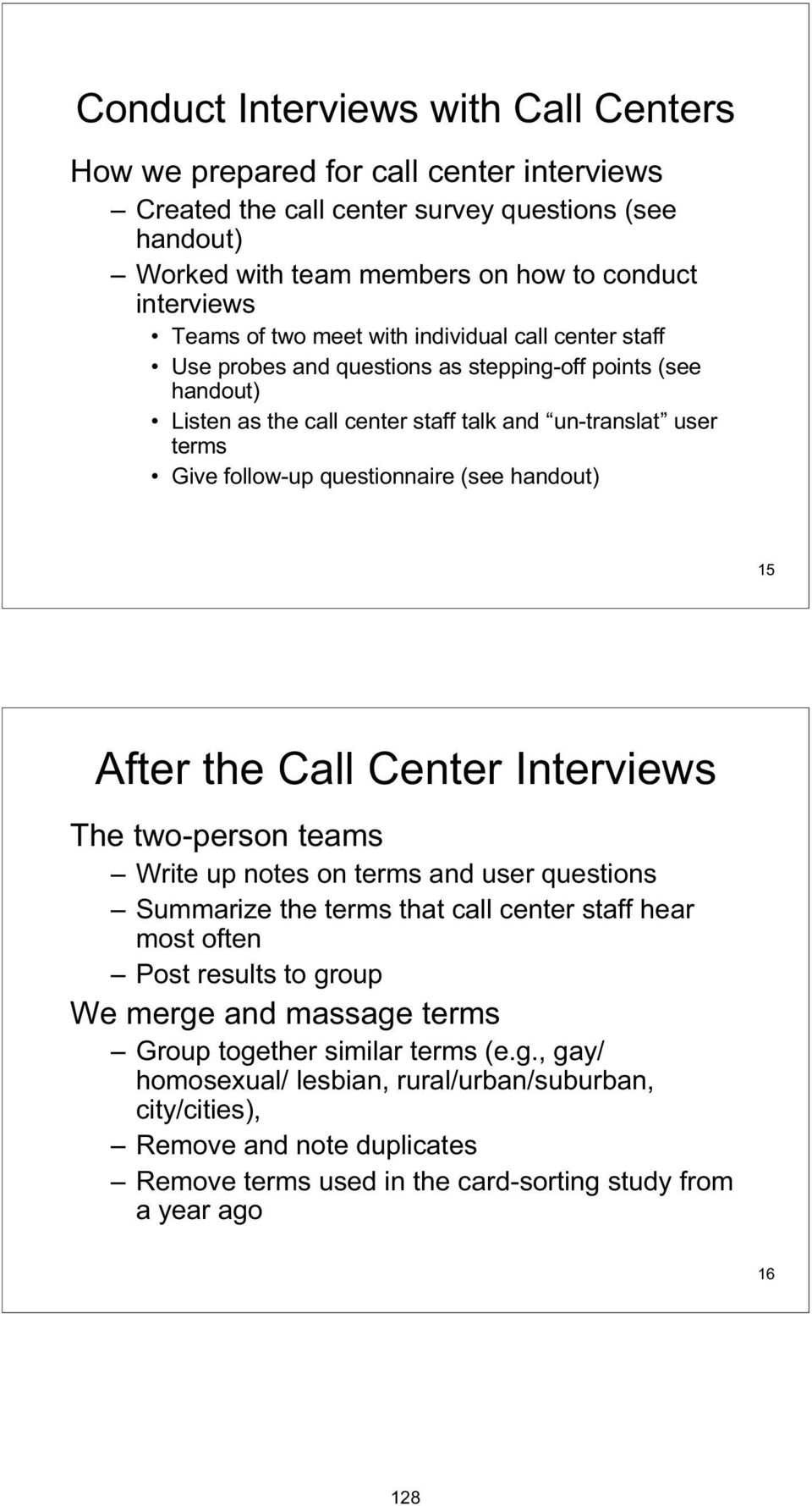 (see handout) 15 After the Call Center Interviews The two-person teams Write up notes on terms and user questions Summarize the terms that call center staff hear most often Post results to group We