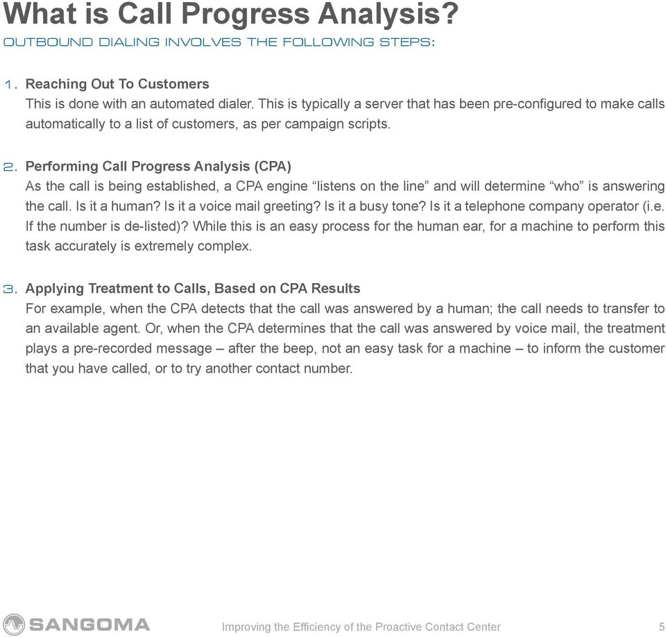 Performing Call Progress Analysis (CPA) As the call is being established, a CPA engine listens on the line and will determine who is answering the call. Is it a human? Is it a voice mail greeting?
