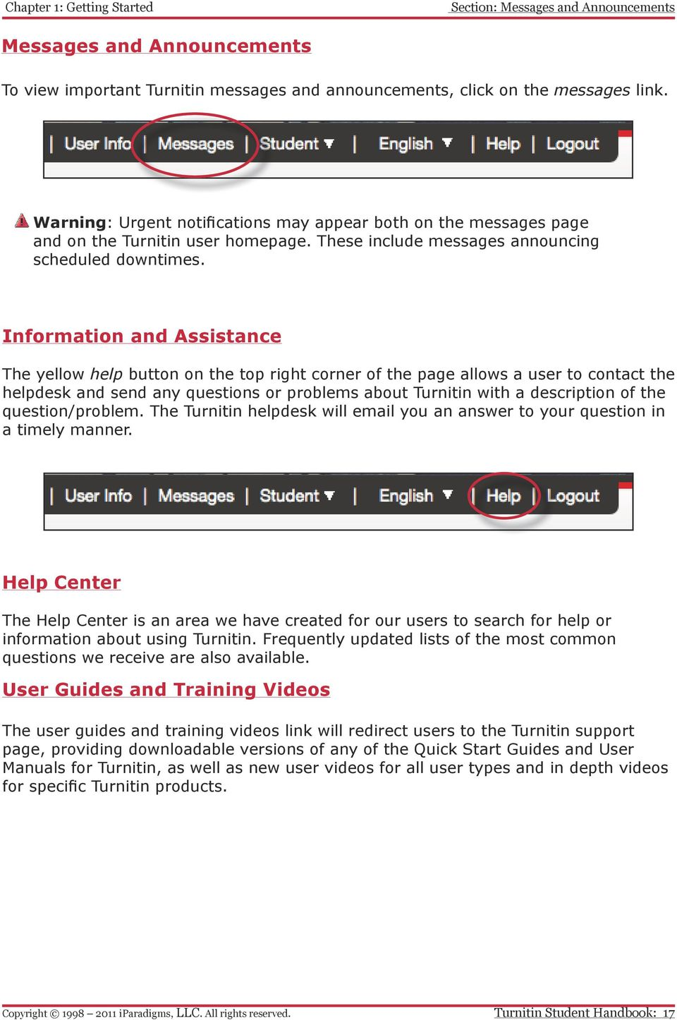 Information and Assistance The yellow help button on the top right corner of the page allows a user to contact the helpdesk and send any questions or problems about Turnitin with a description of the