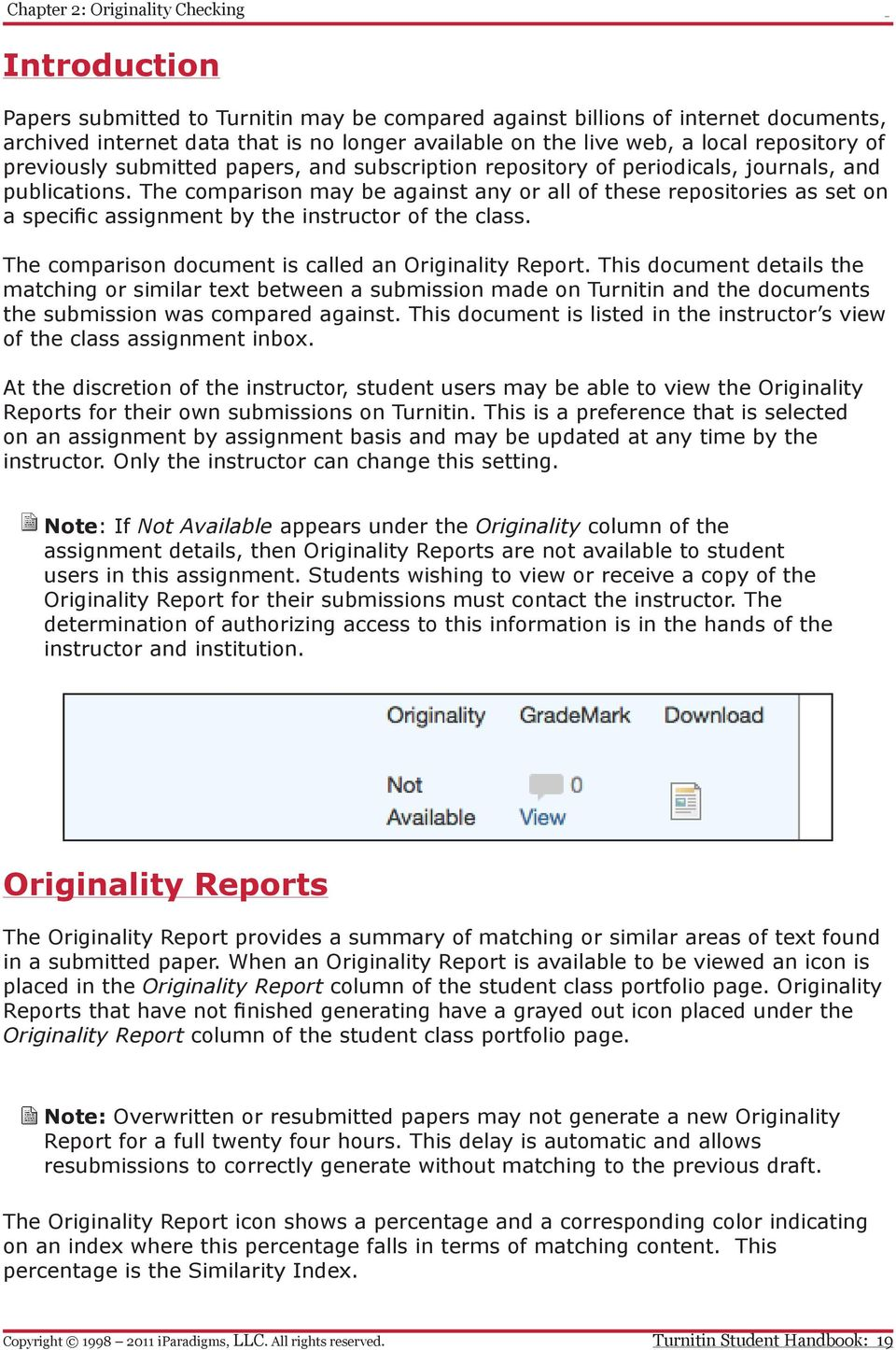 The comparison may be against any or all of these repositories as set on a specific assignment by the instructor of the class. The comparison document is called an Originality Report.