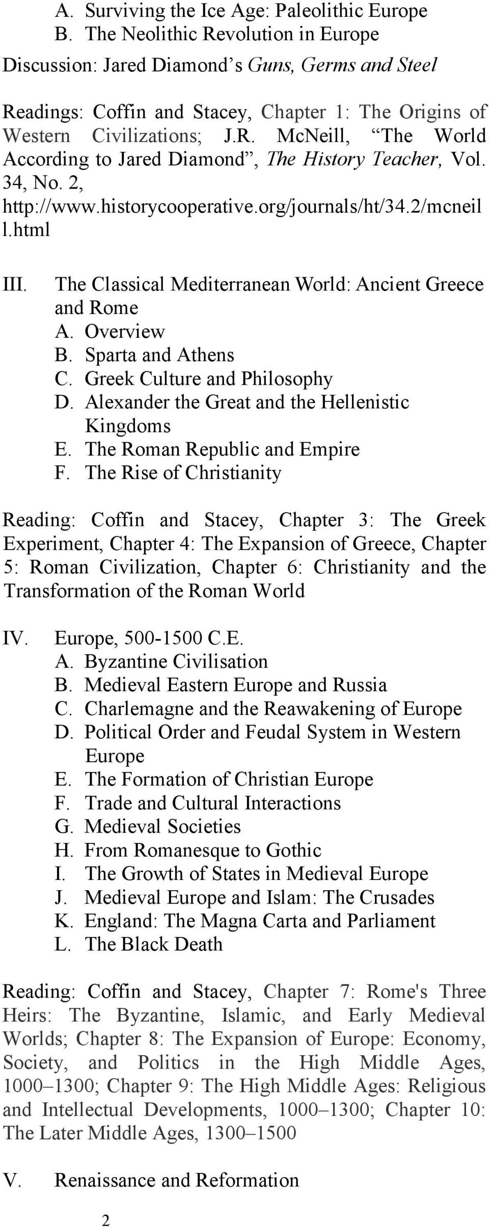 34, No. 2, http://www.historycooperative.org/journals/ht/34.2/mcneil l.html III. The Classical Mediterranean World: Ancient Greece and Rome A. Overview B. Sparta and Athens C.