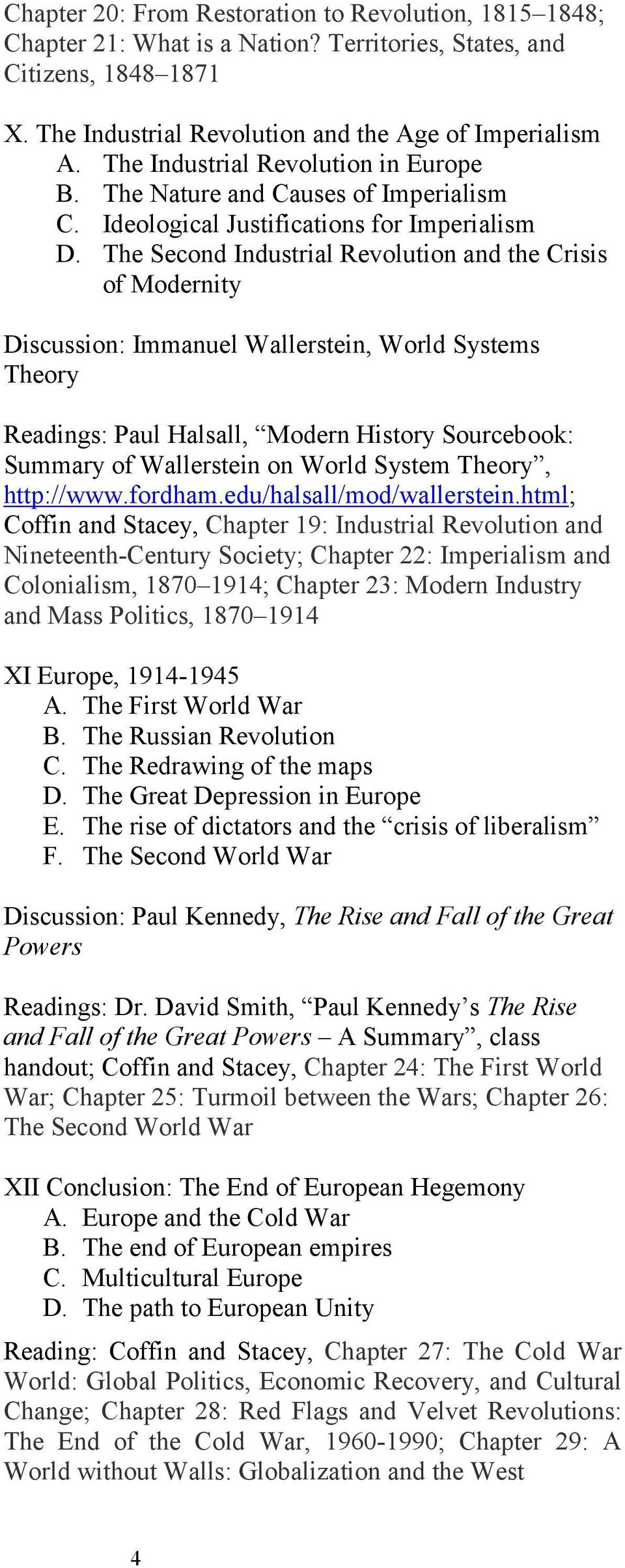 The Second Industrial Revolution and the Crisis of Modernity Discussion: Immanuel Wallerstein, World Systems Theory Readings: Paul Halsall, Modern History Sourcebook: Summary of Wallerstein on World