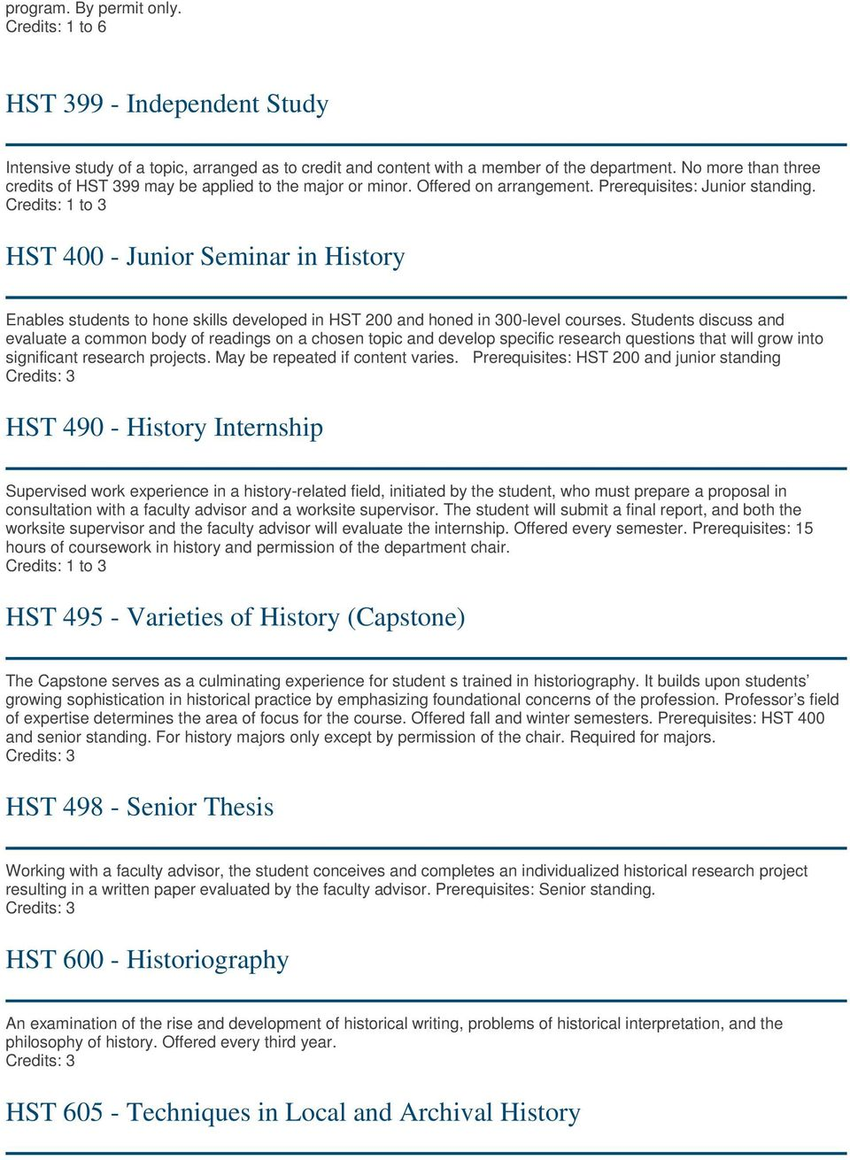 Credits: 1 to 3 HST 400 - Junior Seminar in History Enables students to hone skills developed in HST 200 and honed in 300-level courses.