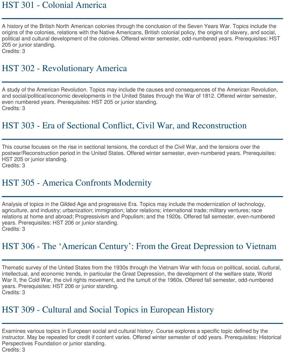Offered winter semester, odd-numbered years. Prerequisites: HST 205 or junior standing. HST 302 - Revolutionary America A study of the American Revolution.
