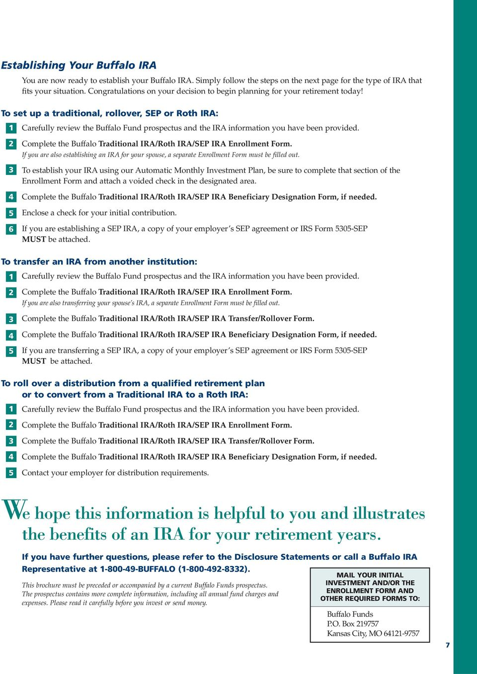 To set up a traditional, rollover, SEP or Roth IRA: 1 2 3 4 5 6 Carefully review the Buffalo Fund prospectus and the IRA information you have been provided.