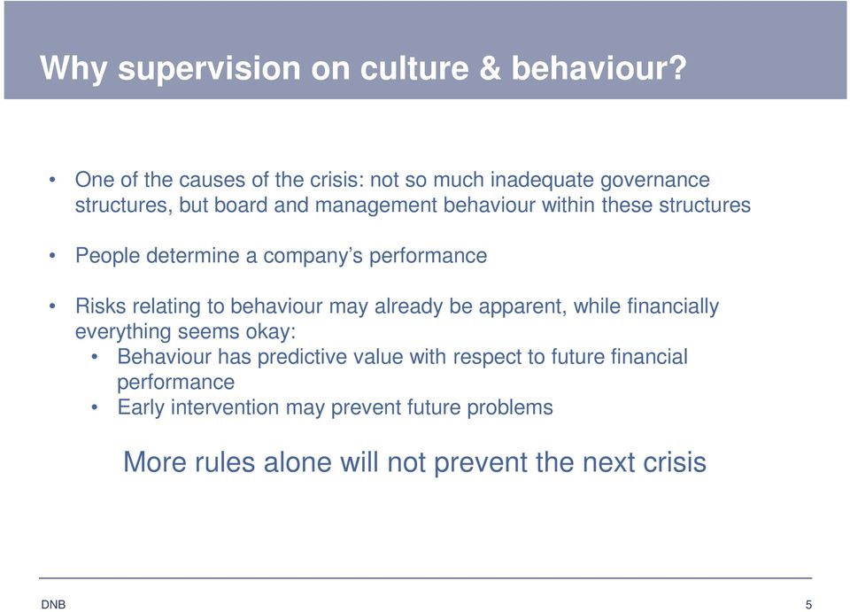 these structures People determine a company s performance Risks relating to behaviour may already be apparent, while