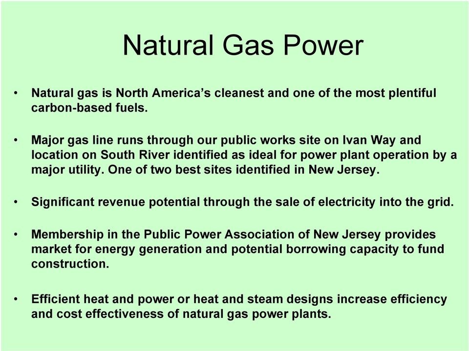 One of two best sites identified in New Jersey. Significant revenue potential through the sale of electricity into the grid.