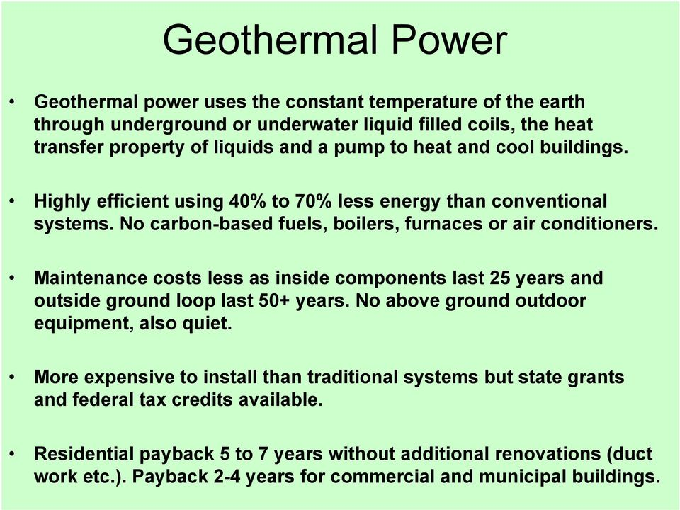 Maintenance costs less as inside components last 25 years and outside ground loop last 50+ years. No above ground outdoor equipment, also quiet.