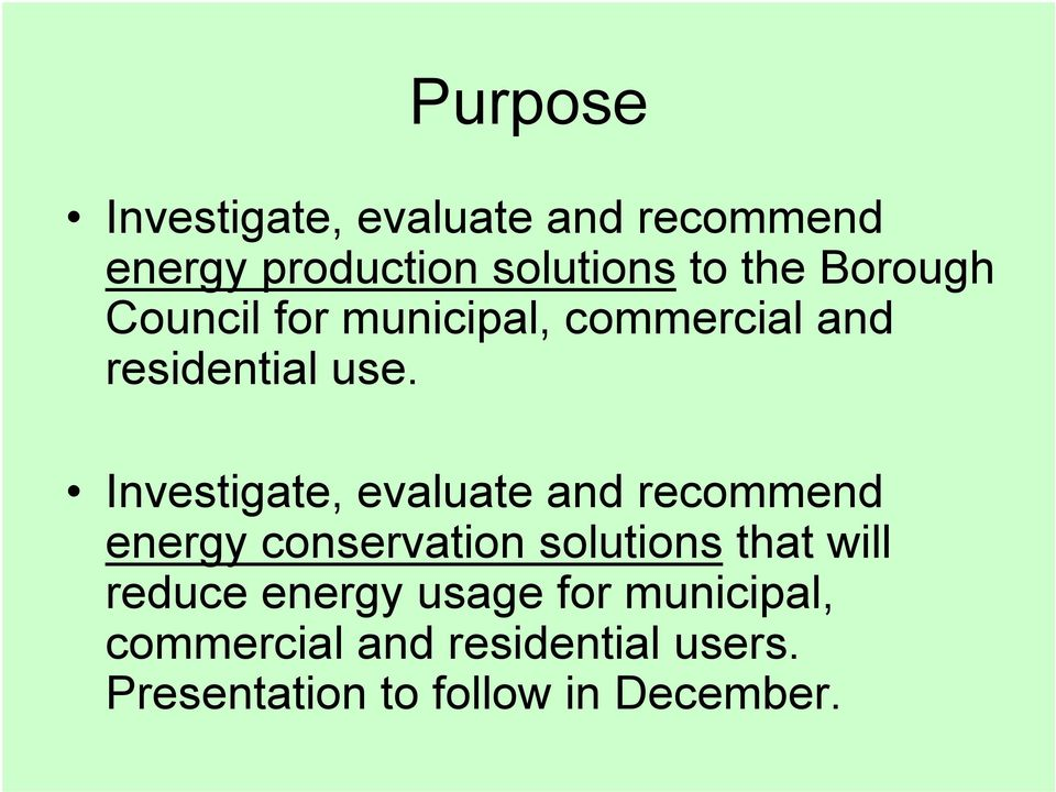 Investigate, evaluate and recommend energy conservation solutions that will