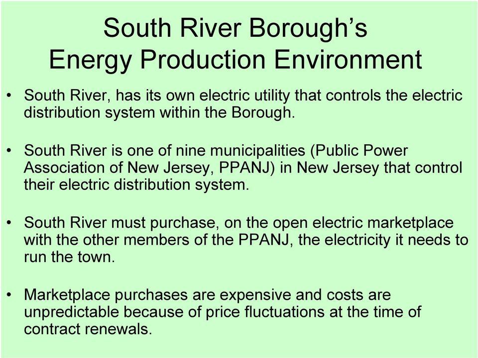South River is one of nine municipalities (Public Power Association of New Jersey, PPANJ) in New Jersey that control their electric distribution