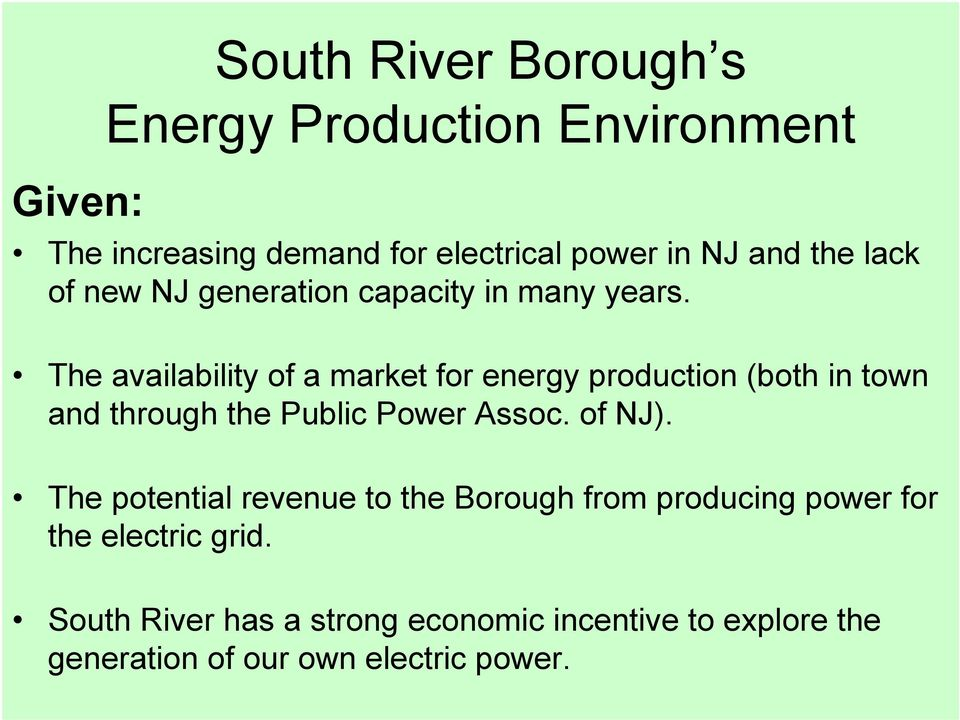 The availability of a market for energy production (both in town and through the Public Power Assoc. of NJ).