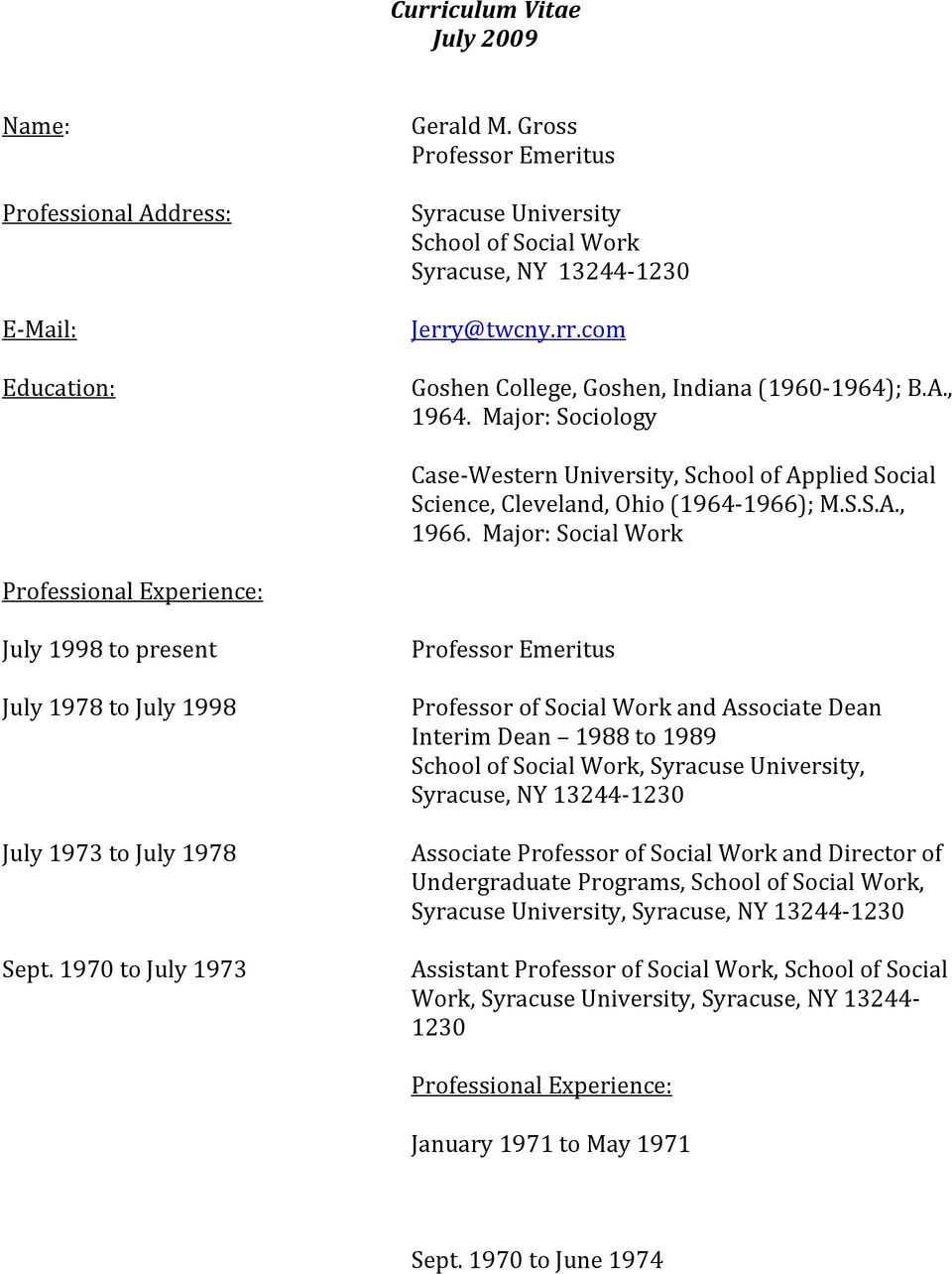 Major: Social Work Professional Experience: July 1998 to present July 1978 to July 1998 July 1973 to July 1978 Sept.