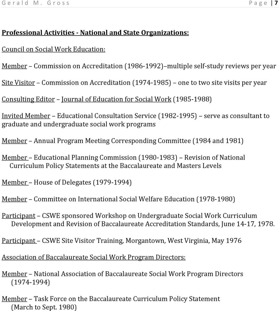 Visitor Commission on Accreditation (1974 1985) one to two site visits per year Consulting Editor Journal of Education for Social Work (1985 1988) Invited Member Educational Consultation Service