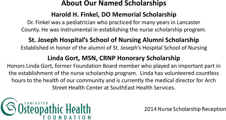 Joseph s Hospital School of Nursing Linda Gort, MSN, CRNP Honorary Scholarship Honors Linda Gort, former Foundation Board member who played an important part in the