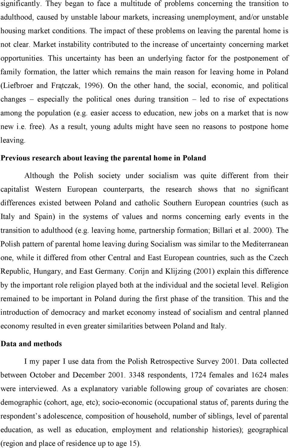 This uncertainty has been an underlying factor for the postponement of family formation, the latter which remains the main reason for leaving home in Poland (Liefbroer and Frątczak, 1996).