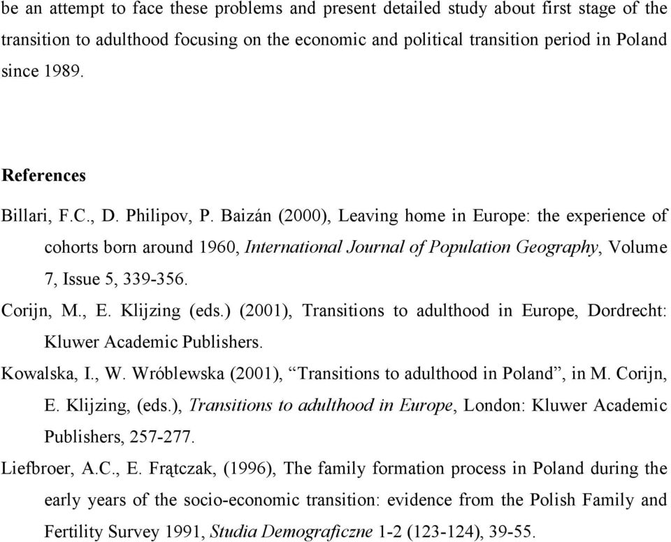 Corijn, M., E. Klijzing (eds.) (2001), Transitions to adulthood in Europe, Dordrecht: Kluwer Academic Publishers. Kowalska, I., W. Wróblewska (2001), Transitions to adulthood in Poland, in M.