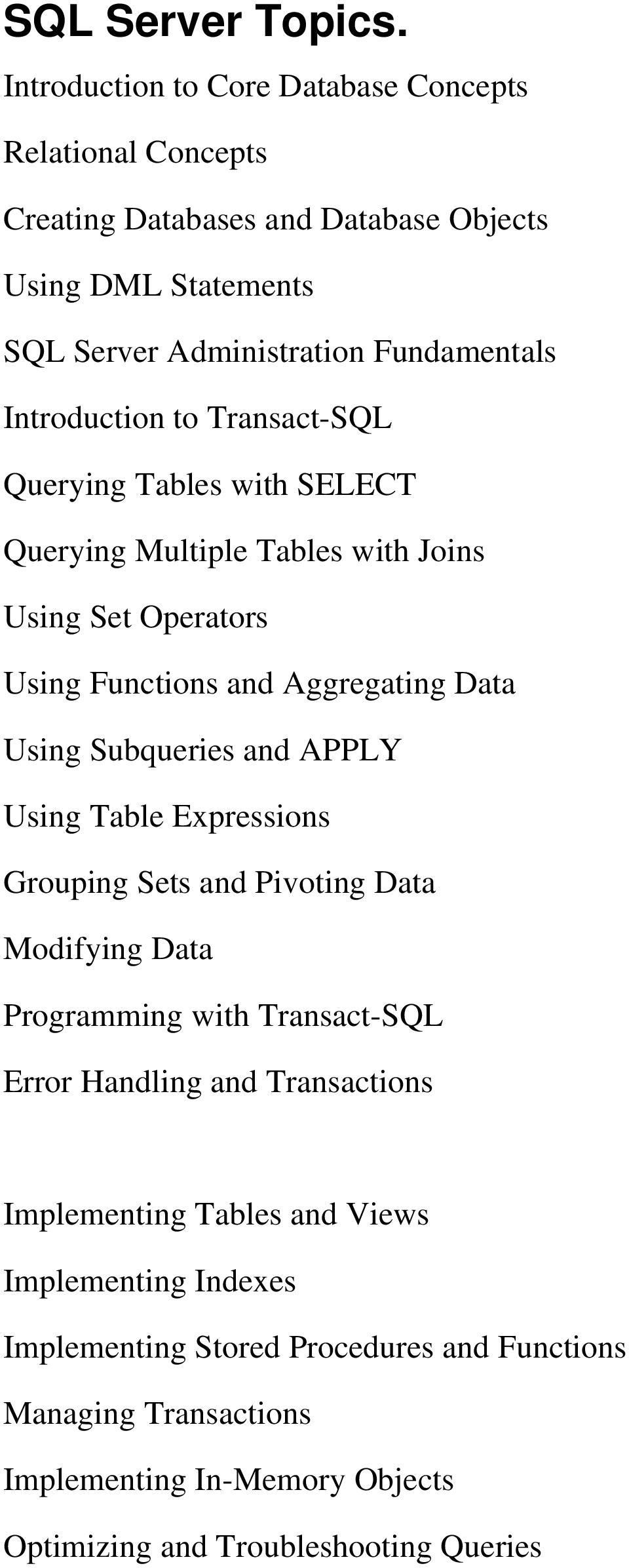 Introduction to Transact SQL Querying Tables with SELECT Querying Multiple Tables with Joins Using Set Operators Using Functions and Aggregating Data Using Subqueries