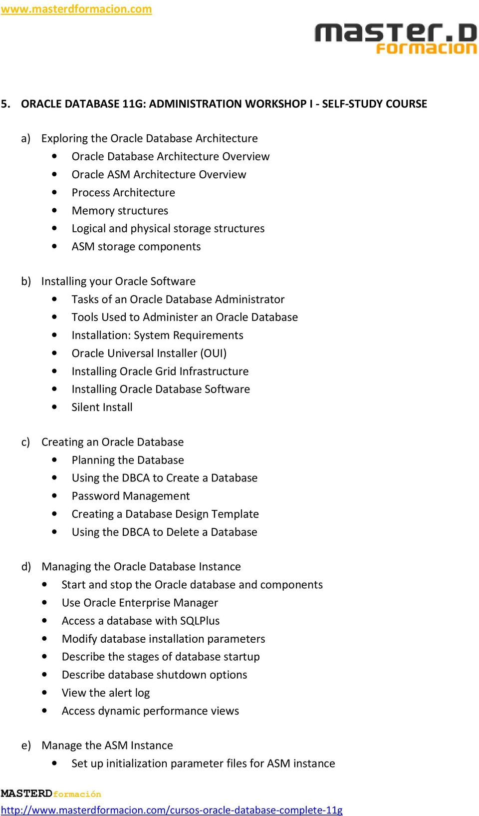 Oracle Database Installation: System Requirements Oracle Universal Installer (OUI) Installing Oracle Grid Infrastructure Installing Oracle Database Software Silent Install c) Creating an Oracle