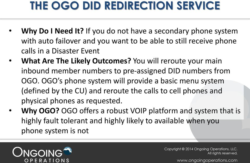 The Likely Outcomes? You will reroute your main inbound member numbers to pre-assigned DID numbers from OGO.