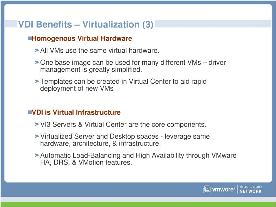 Templates can be created in Virtual Center to aid rapid deployment of new VMs VDI is Virtual Infrastructure VI3 Servers & Virtual