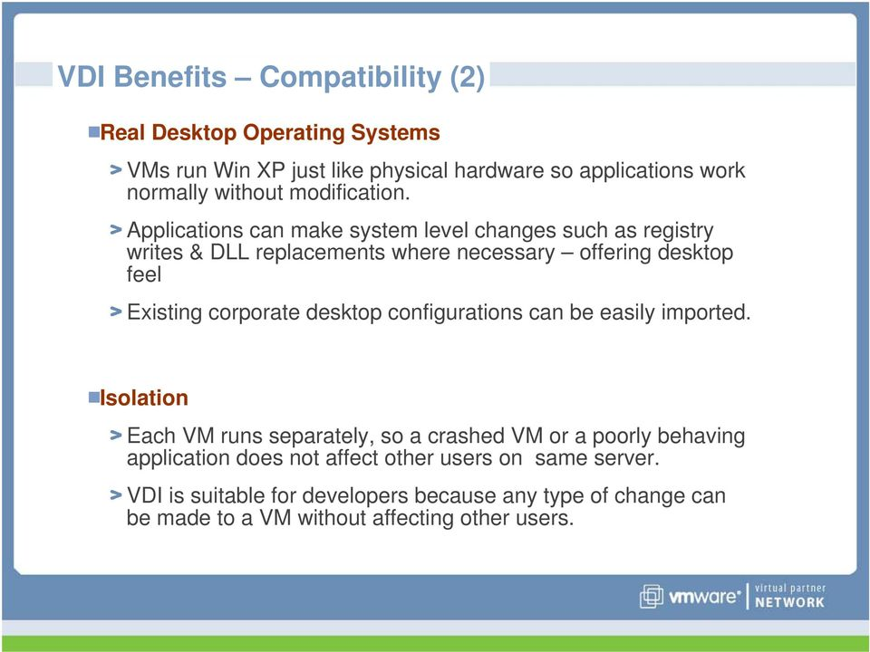 Applications can make system level changes such as registry writes & DLL replacements where necessary offering desktop feel Existing corporate