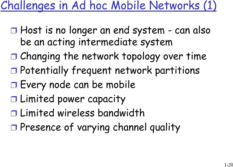 time Potentially frequent network partitions Every node can be mobile Limited