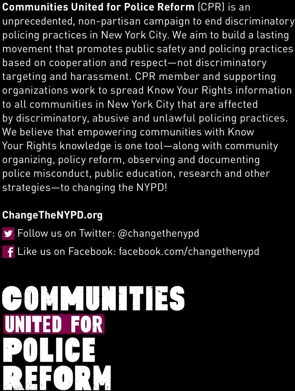 CPR member and supporting organizations work to spread Know Your Rights information to all communities in New York City that are affected by discriminatory, abusive and unlawful policing practices.