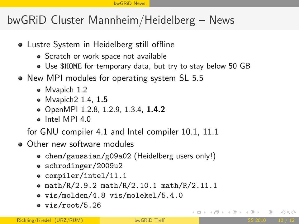 0 for GNU compiler 4.1 and Intel compiler 10.1, 11.1 Other new software modules chem/gaussian/g09a02 (Heidelberg users only!