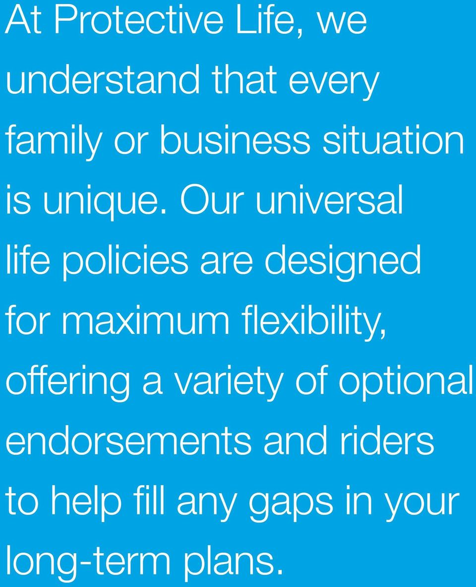Our universal life policies are designed for maximum