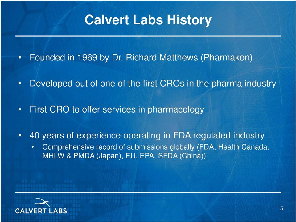 industry First CRO to offer services in pharmacology 40 years of experience operating