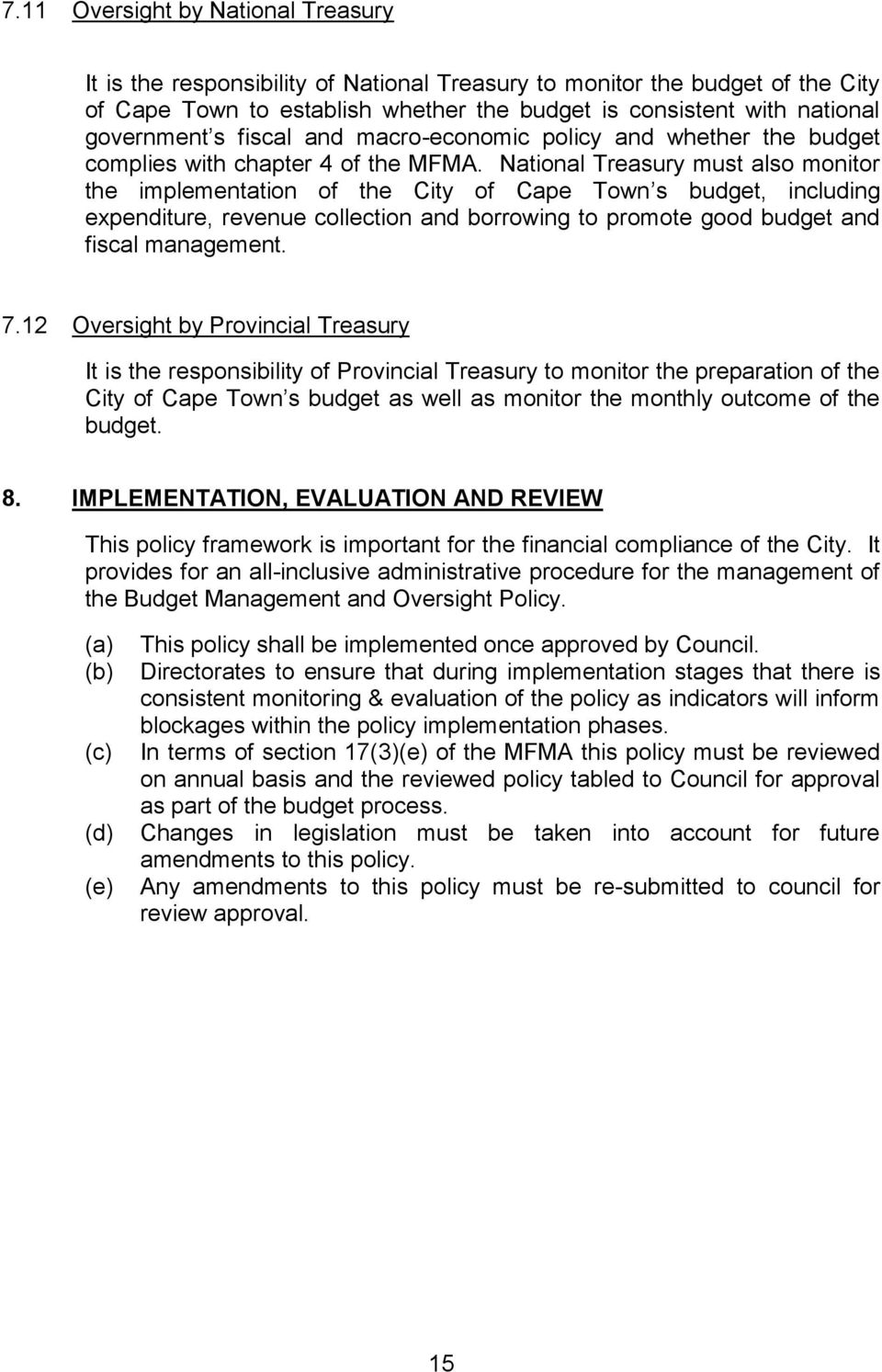 National Treasury must also monitor the implementation of the City of Cape Town s budget, including expenditure, revenue collection and borrowing to promote good budget and fiscal management. 7.