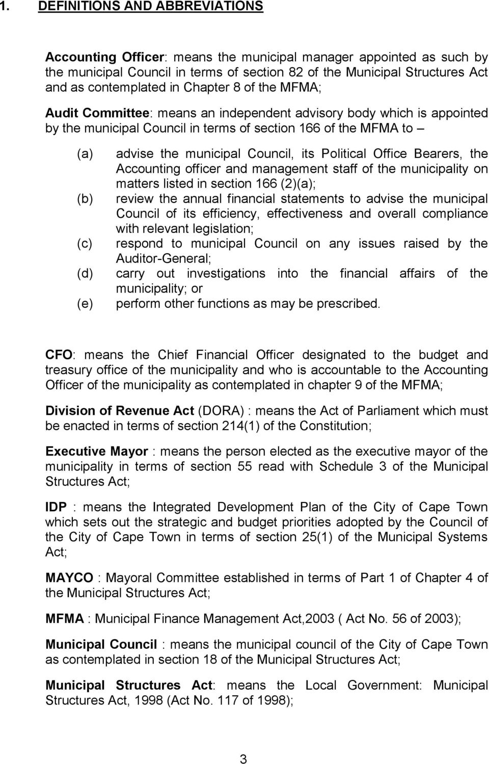 its Political Office Bearers, the Accounting officer and management staff of the municipality on matters listed in section 166 (2); review the annual financial statements to advise the municipal