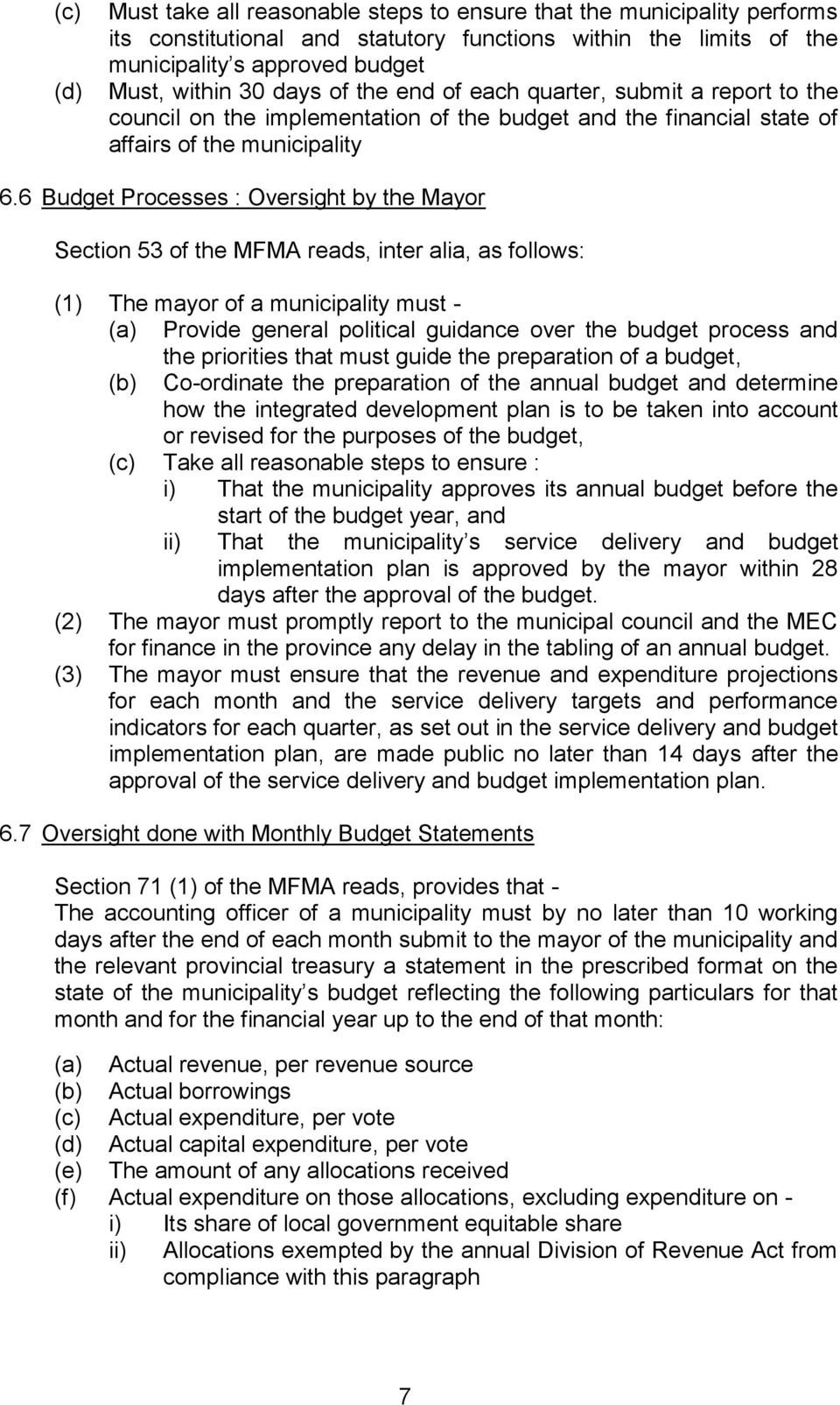 6 Budget Processes : Oversight by the Mayor Section 53 of the MFMA reads, inter alia, as follows: (1) The mayor of a municipality must - Provide general political guidance over the budget process and