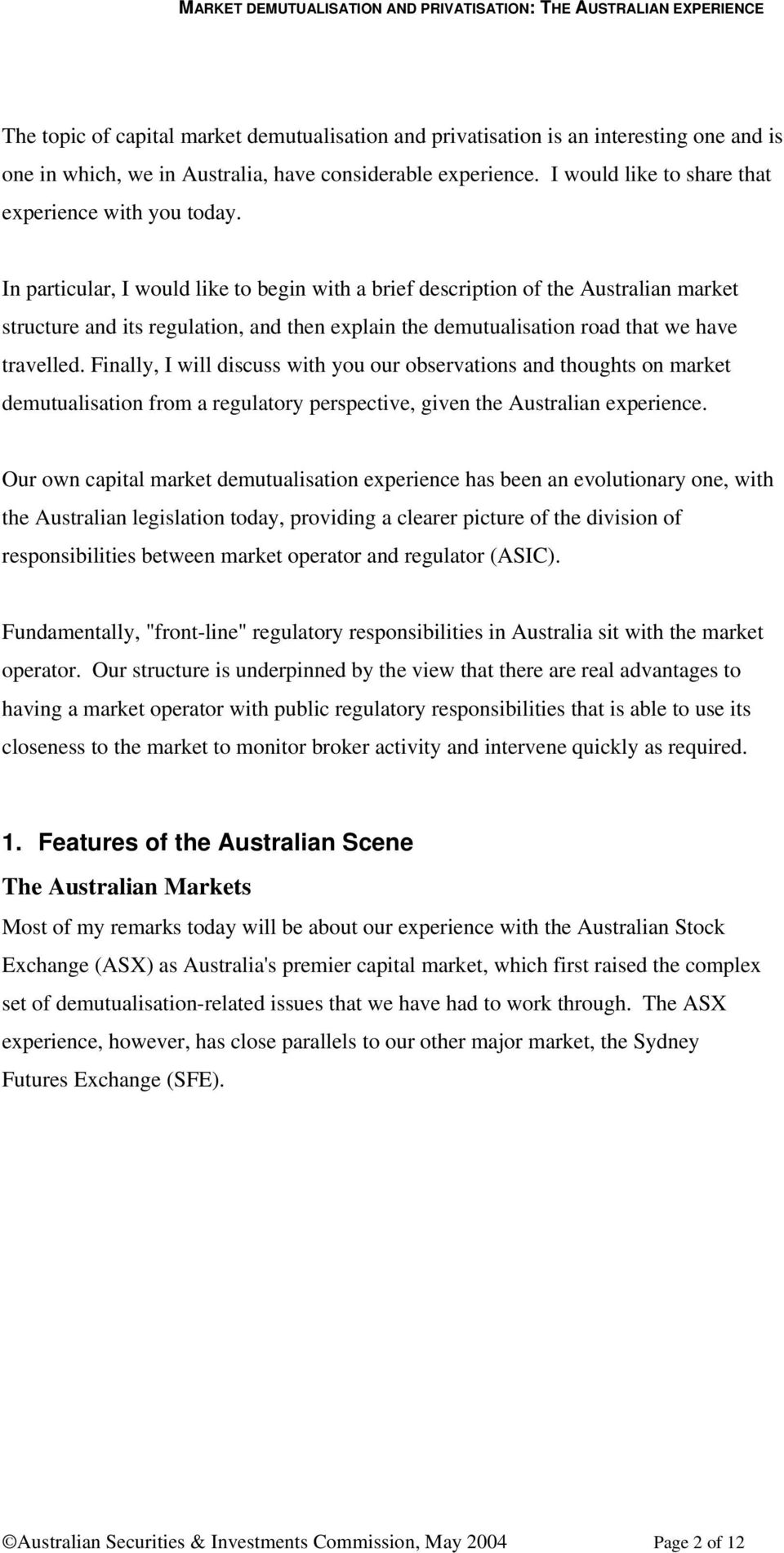 In particular, I would like to begin with a brief description of the Australian market structure and its regulation, and then explain the demutualisation road that we have travelled.