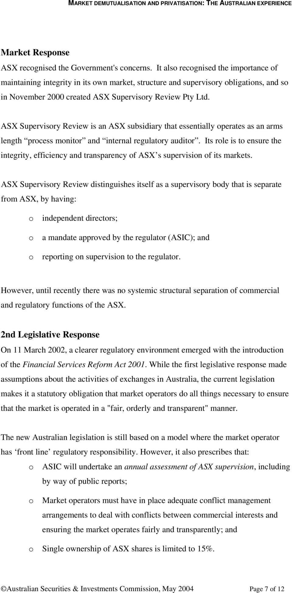ASX Supervisory Review is an ASX subsidiary that essentially operates as an arms length process monitor and internal regulatory auditor.