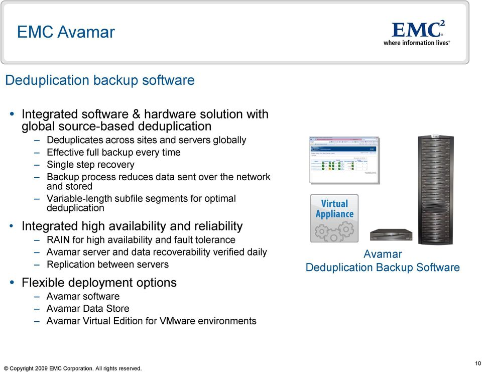 optimal deduplication Integrated high availability and reliability RAIN for high availability and fault tolerance Avamar server and data recoverability verified