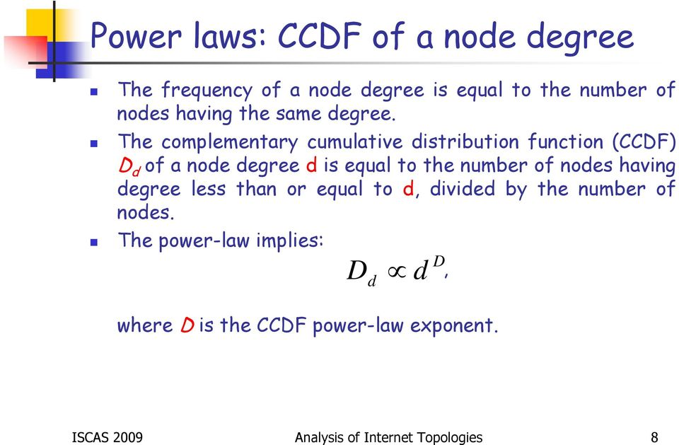 The complementary cumulative distribution function (CCDF) D d of a node degree d is equal to the number