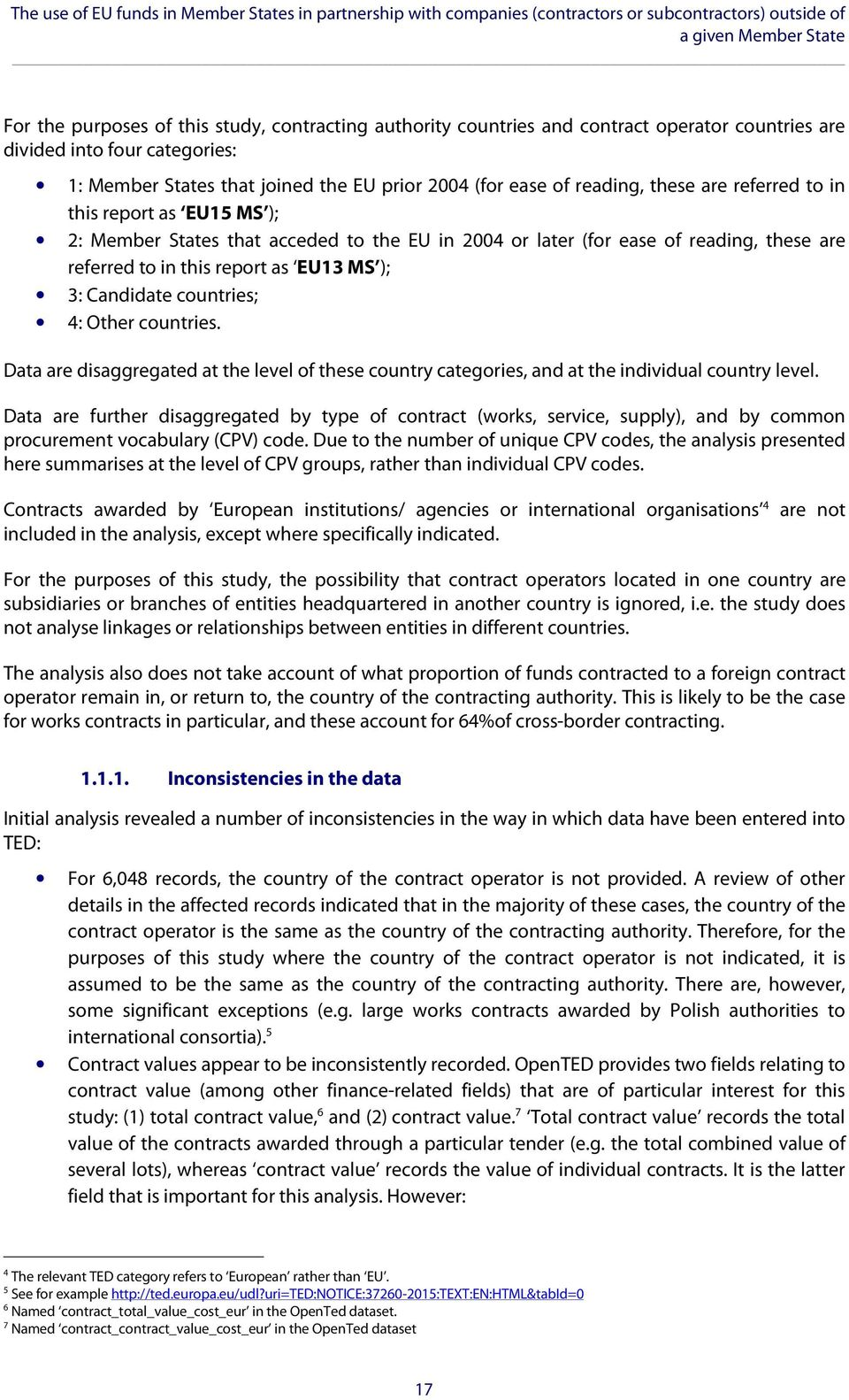 that acceded to the EU in 2004 or later (for ease of reading, these are referred to in this report as EU13 MS ); 3: Candidate countries; 4: Other countries.