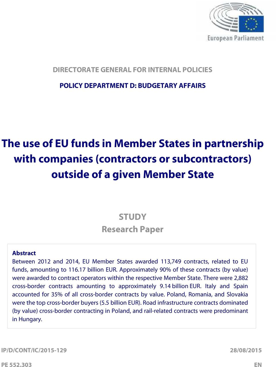 Approximately 90% of these (by value) were awarded to contract operators within the respective Member State. There were 2,882 cross-border amounting to approximately 9.14 billion EUR.