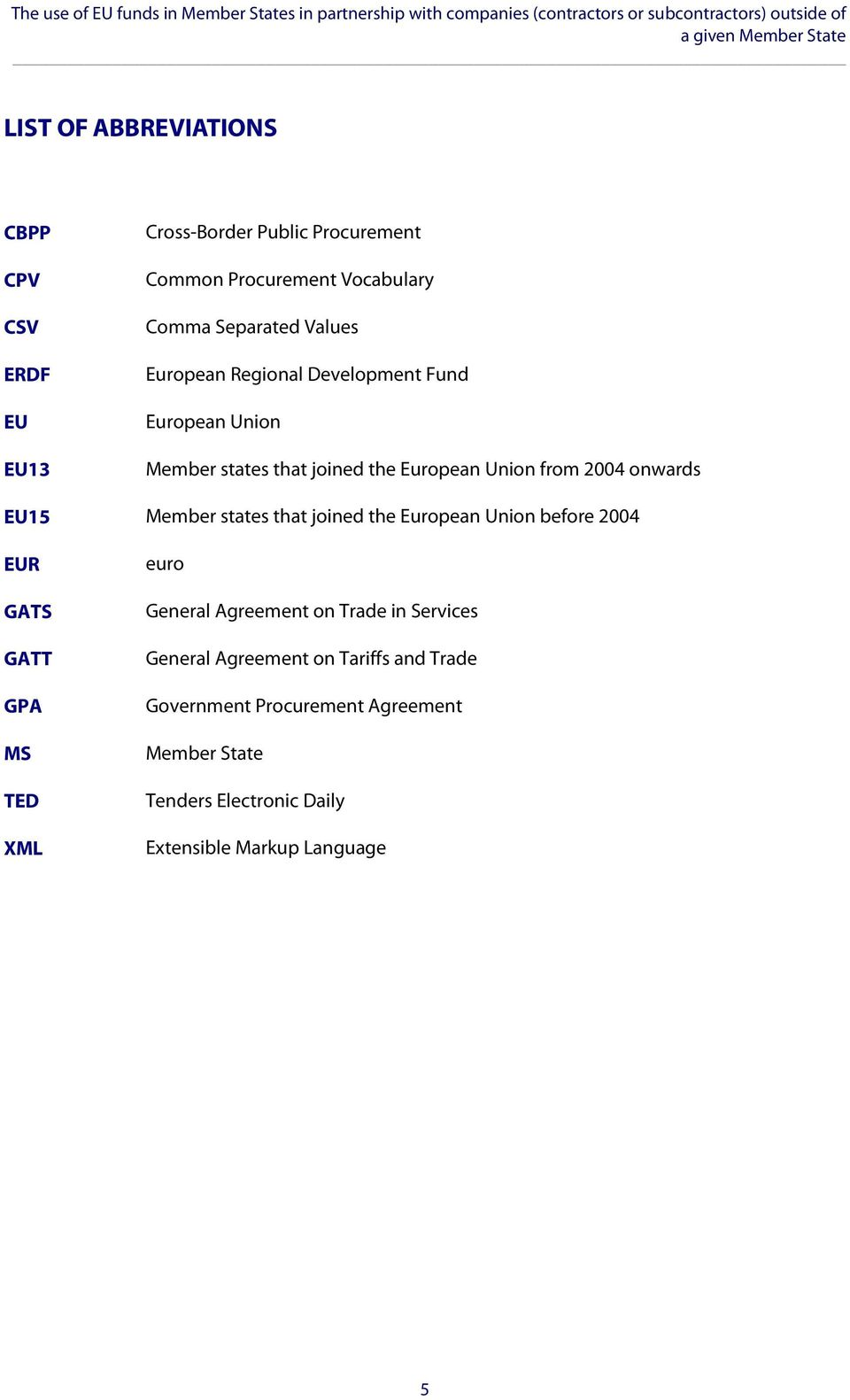 states that joined the European Union from 2004 onwards EU15 Member states that joined the European Union before 2004 EUR GATS GATT GPA MS TED XML euro General