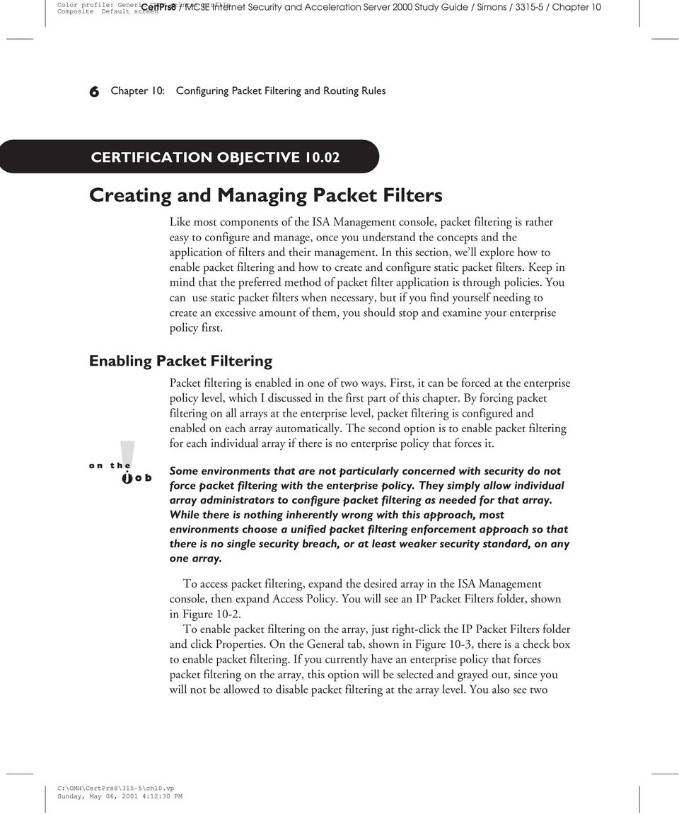 application of filters and their management. In this section, we ll explore how to enable packet filtering and how to create and configure static packet filters.