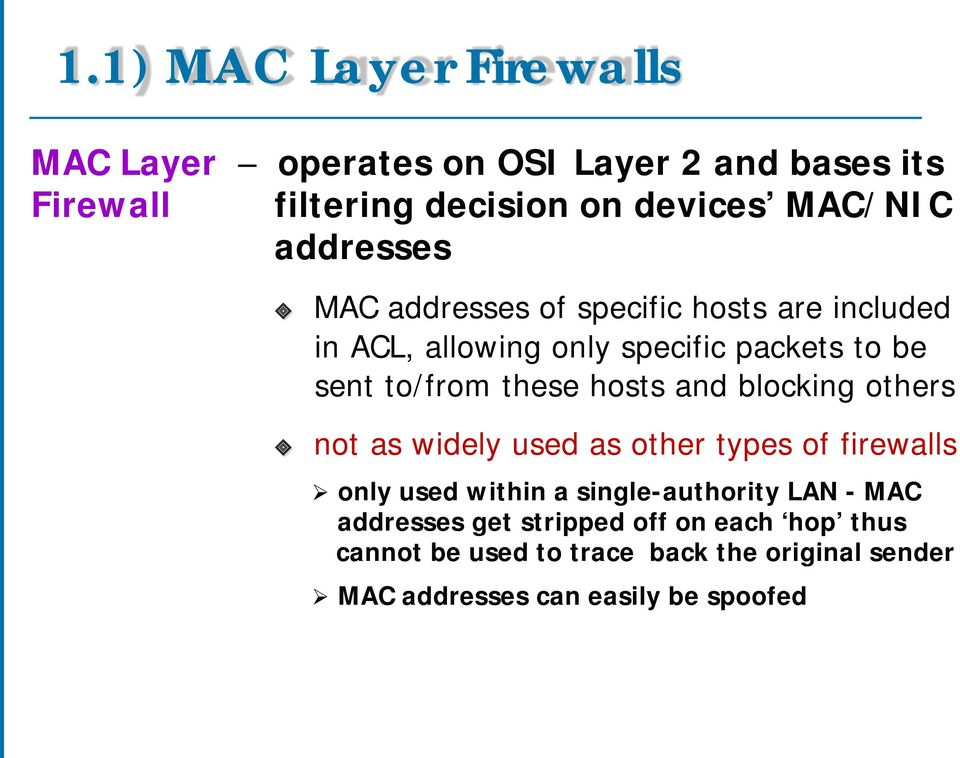 hosts and blocking others not as widely used as other types of firewalls only used within a single-authority LAN - MAC
