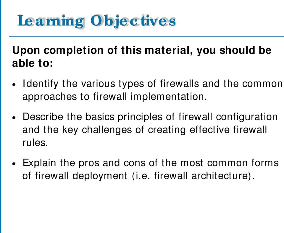Describe the basics principles of firewall configuration and the key challenges of creating
