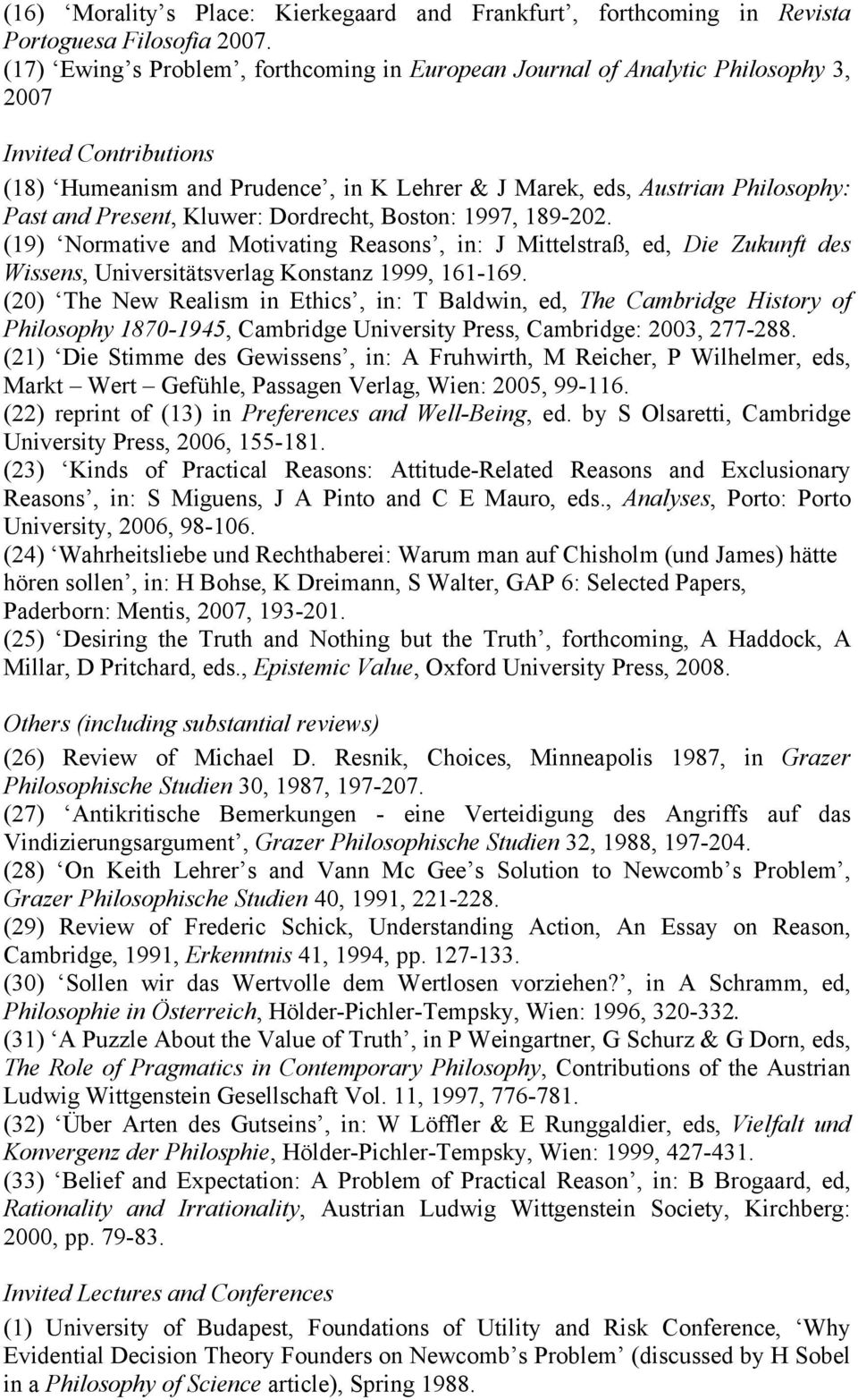 Present, Kluwer: Dordrecht, Boston: 1997, 189-202. (19) Normative and Motivating Reasons, in: J Mittelstraß, ed, Die Zukunft des Wissens, Universitätsverlag Konstanz 1999, 161-169.