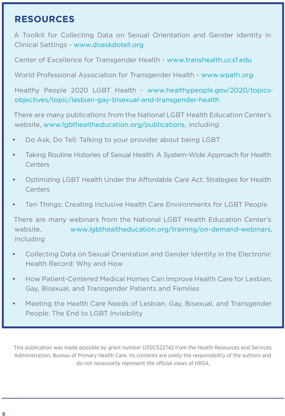 gov/2020/topicsobjectives/topic/lesbian-gay-bisexual-and-transgender-health There are many publications from the National LGBT Health Education Center s website, www.lgbthealtheducation.