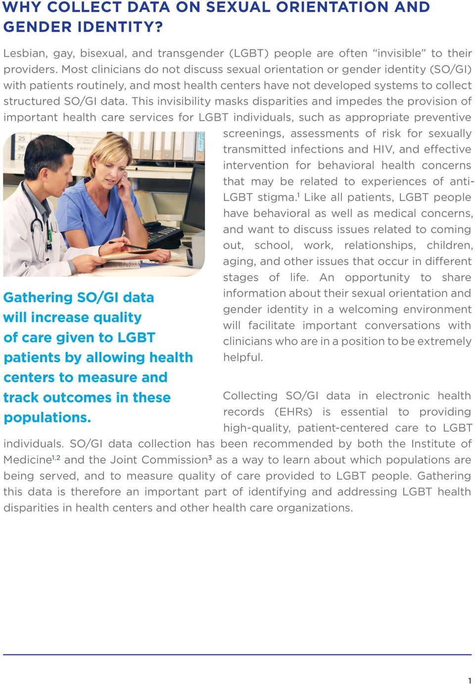 This invisibility masks disparities and impedes the provision of important health care services for LGBT individuals, such as appropriate preventive Gathering SO/GI data will increase quality of care