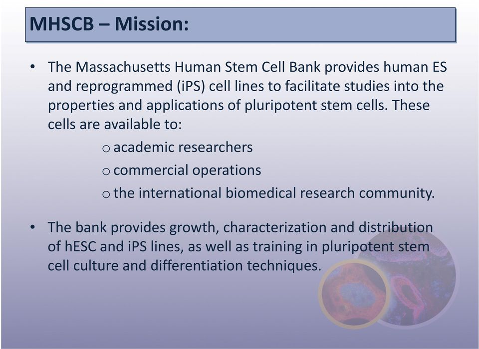 These cells are available to: o academic researchers o commercial operations o the international biomedical research